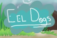 Eel Dogs [do not post] [ poll ! ]