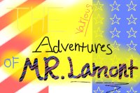 The various adventures of MR.Lamont!